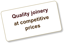 Quality joinery at competitive prices